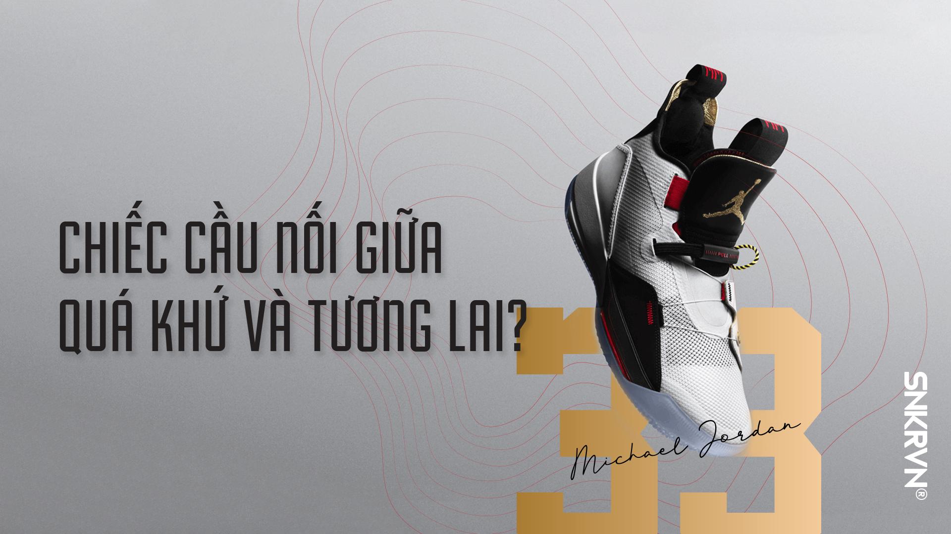 Air Jordan 33 - Chiếc cầu nối giữa quá khứ và tương lai? (P1)